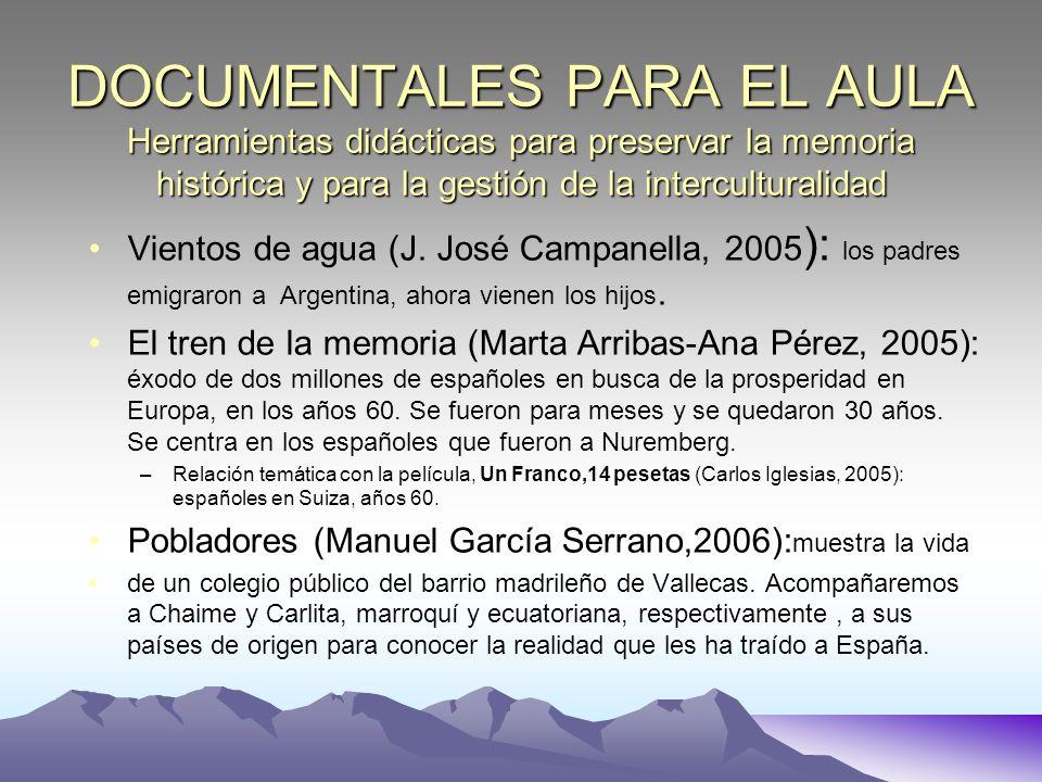 DOCUMENTALES PARA EL AULA Herramientas didácticas para preservar la memoria histórica y para la gestión de la interculturalidad Vientos de agua (J. Jo