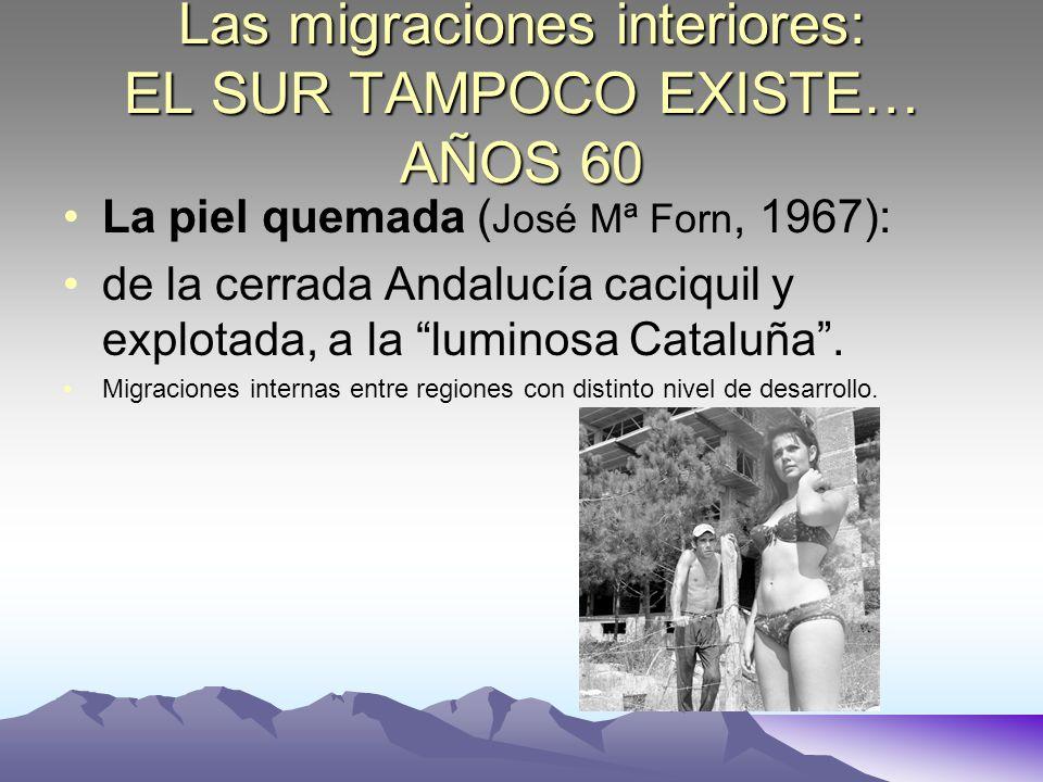 Las migraciones interiores: EL SUR TAMPOCO EXISTE… AÑOS 60 La piel quemada ( José Mª Forn, 1967): de la cerrada Andalucía caciquil y explotada, a la l