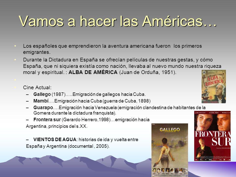 Vamos a hacer las Américas… Los españoles que emprendieron la aventura americana fueron los primeros emigrantes. Durante la Dictadura en España se ofr