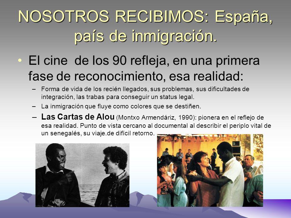 NOSOTROS RECIBIMOS: España, país de inmigración. El cine de los 90 refleja, en una primera fase de reconocimiento, esa realidad: –Forma de vida de los