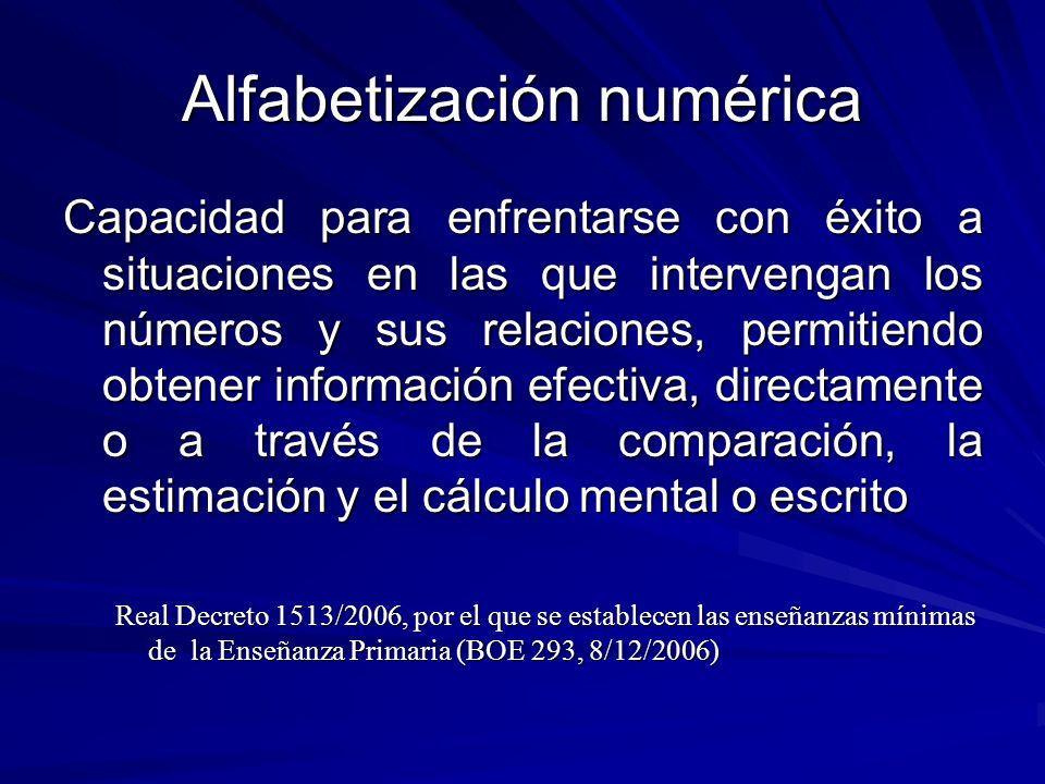 Alfabetización numérica Capacidad para enfrentarse con éxito a situaciones en las que intervengan los números y sus relaciones, permitiendo obtener in