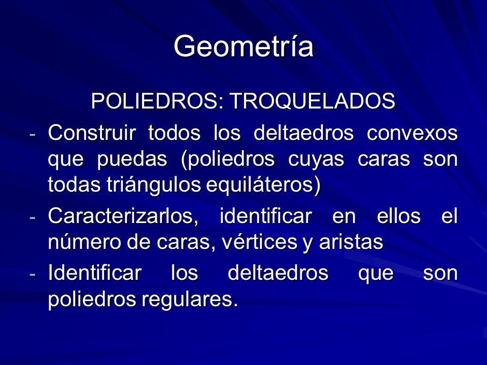 Geometría POLIEDROS: TROQUELADOS - Construir todos los deltaedros convexos que puedas (poliedros cuyas caras son todas triángulos equiláteros) - Carac