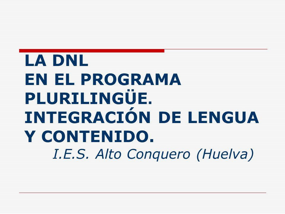 LA DNL EN EL PROGRAMA PLURILINGÜE. INTEGRACIÓN DE LENGUA Y CONTENIDO. I.E.S. Alto Conquero (Huelva)