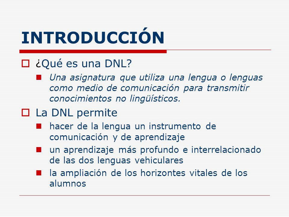 INTRODUCCIÓN ¿Qué es una DNL? Una asignatura que utiliza una lengua o lenguas como medio de comunicación para transmitir conocimientos no lingüísticos