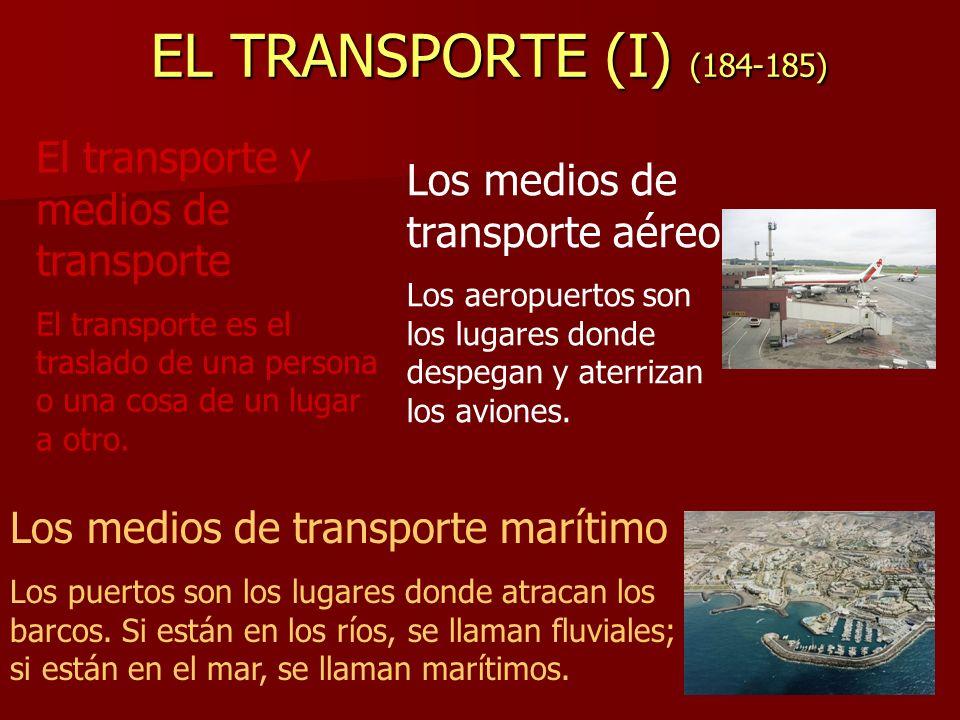 EL TRANSPORTE (II) (186-187) Los medios de transporte terrestre Las estaciones son los lugares de donde salen y adonde llegan los autobuses y los trenes.