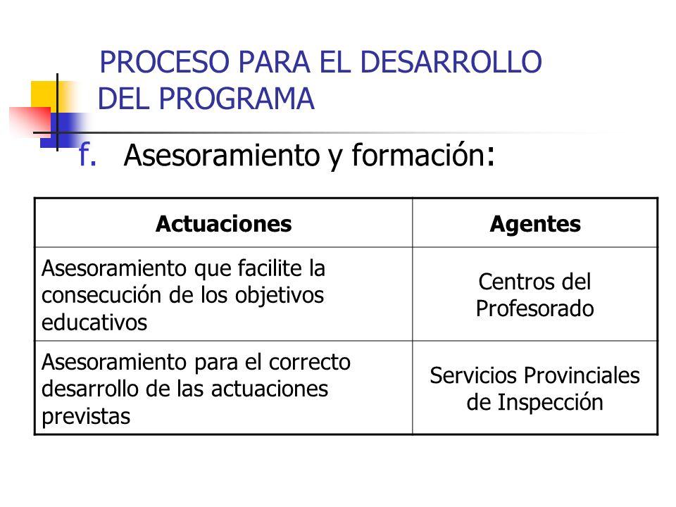 f. Asesoramiento y formación : ActuacionesAgentes Asesoramiento que facilite la consecución de los objetivos educativos Centros del Profesorado Asesor