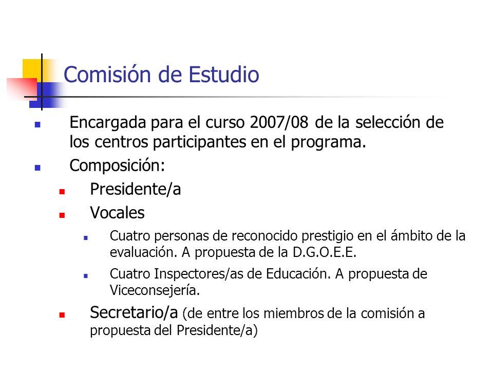 Comisión de Estudio Encargada para el curso 2007/08 de la selección de los centros participantes en el programa. Composición: Presidente/a Vocales Cua