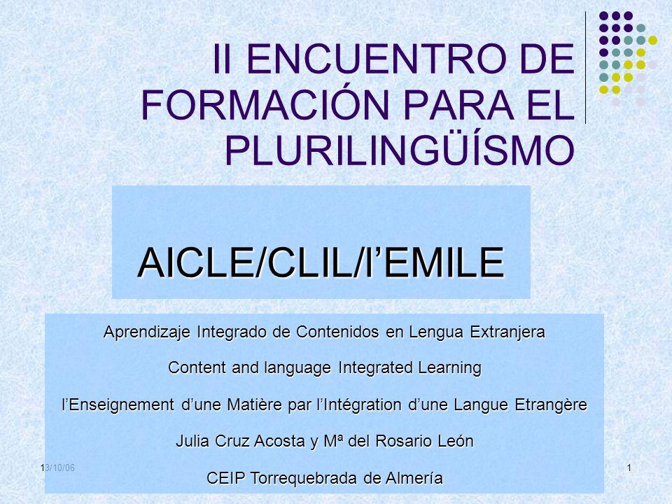 13/10/061 II ENCUENTRO DE FORMACIÓN PARA EL PLURILINGÜÍSMO Aprendizaje Integrado de Contenidos en Lengua Extranjera Content and language Integrated Le