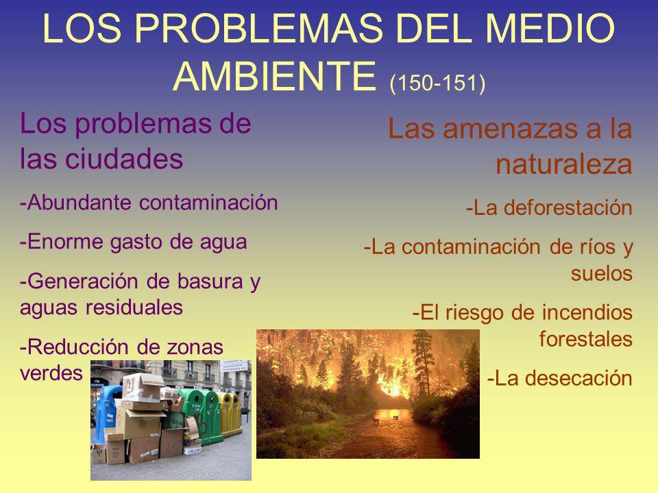 LOS PROBLEMAS DEL MEDIO AMBIENTE (150-151) Las amenazas a la naturaleza -La deforestación -La contaminación de ríos y suelos -El riesgo de incendios f
