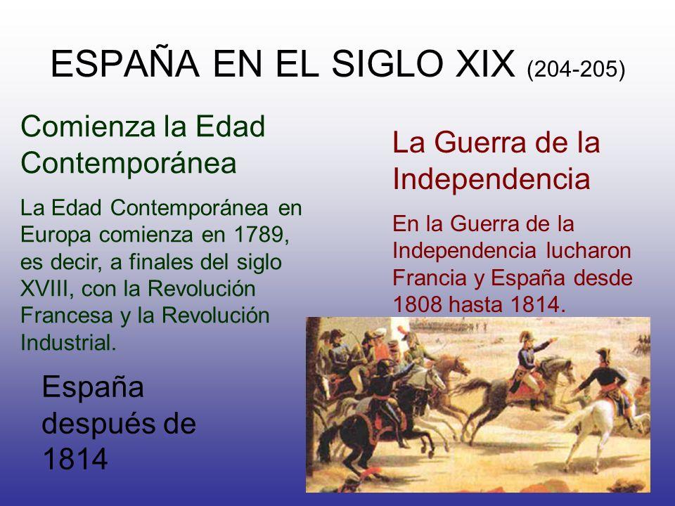 ESPAÑA EN EL SIGLO XIX (204-205) Comienza la Edad Contemporánea La Edad Contemporánea en Europa comienza en 1789, es decir, a finales del siglo XVIII,