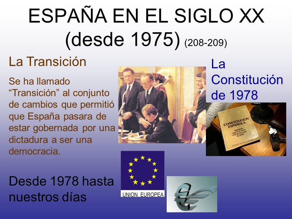 ESPAÑA EN EL SIGLO XX (desde 1975) (208-209) La Transición Se ha llamado Transición al conjunto de cambios que permitió que España pasara de estar gob