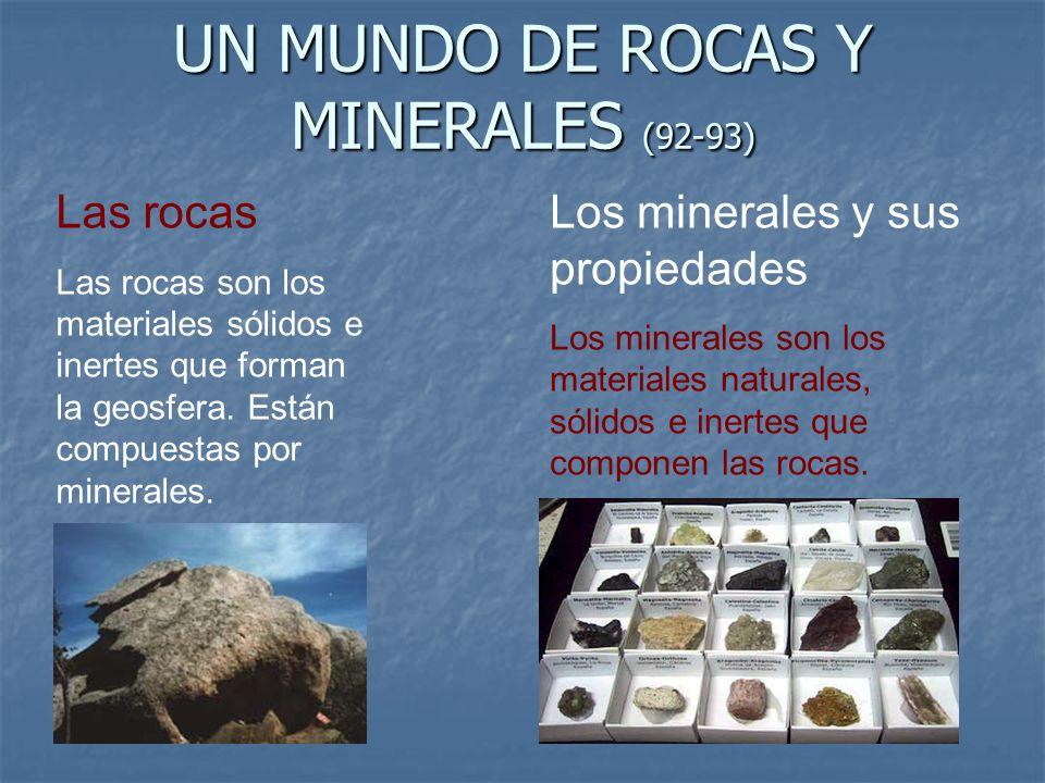 UN MUNDO DE ROCAS Y MINERALES (92-93) Las rocas Las rocas son los materiales sólidos e inertes que forman la geosfera. Están compuestas por minerales.