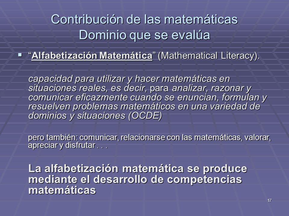 17 Contribución de las matemáticas Dominio que se evalúa Alfabetización Matemática (Mathematical Literacy).Alfabetización Matemática (Mathematical Lit