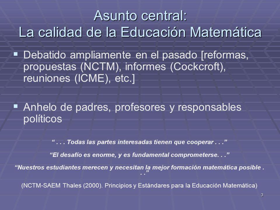 3 Asunto central: La calidad de la Educación Matemática Debatido ampliamente en el pasado [reformas, propuestas (NCTM), informes (Cockcroft), reunione
