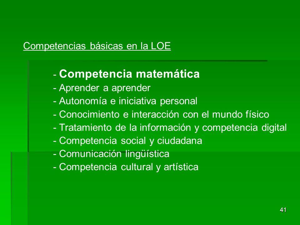 41 Competencias básicas en la LOE - Competencia matemática - Aprender a aprender - Autonomía e iniciativa personal - Conocimiento e interacción con el
