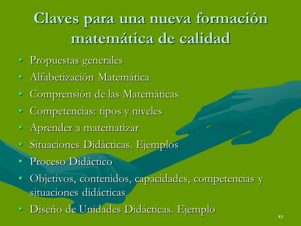 43 Claves para una nueva formación matemática de calidad Propuestas generalesPropuestas generales Alfabetización MatemáticaAlfabetización Matemática C