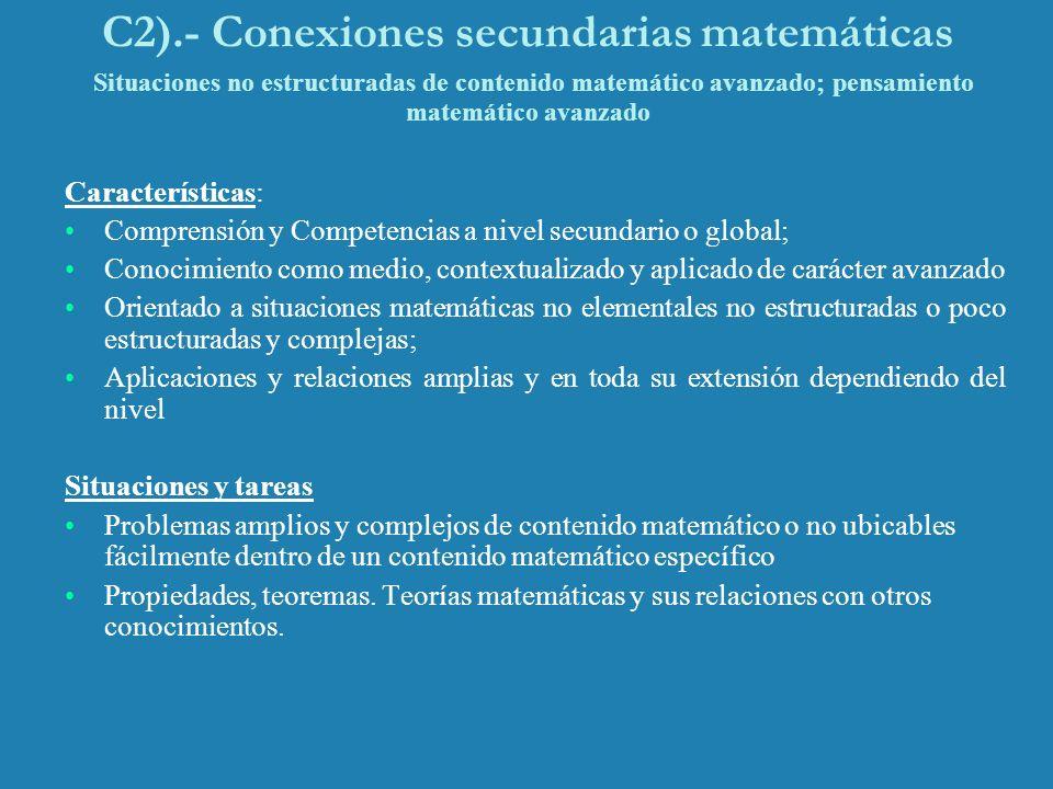 C2).- Conexiones secundarias matemáticas Situaciones no estructuradas de contenido matemático avanzado; pensamiento matemático avanzado Característica