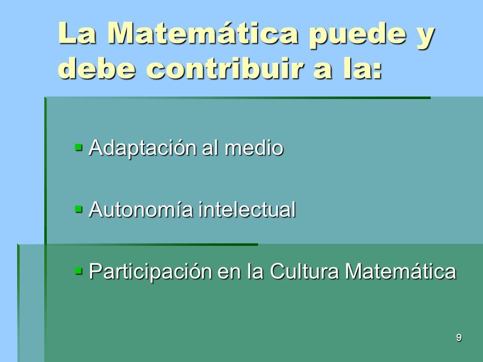 9 Adaptación al medio Adaptación al medio Autonomía intelectual Autonomía intelectual Participación en la Cultura Matemática Participación en la Cultu