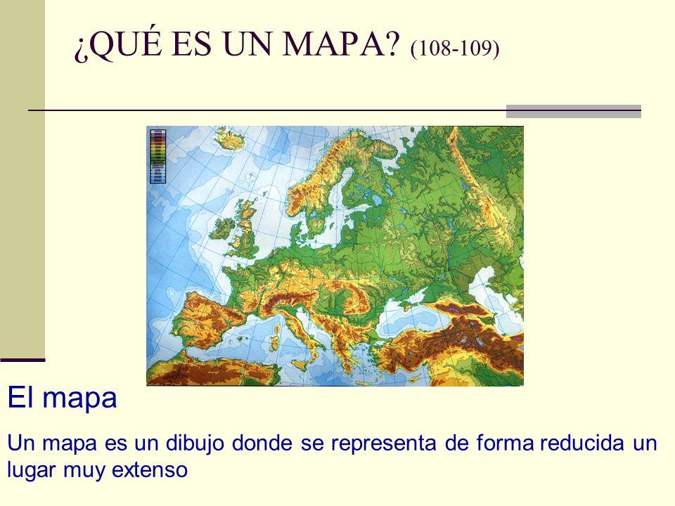 ¿QUÉ ES UN MAPA? (108-109) El mapa Un mapa es un dibujo donde se representa de forma reducida un lugar muy extenso