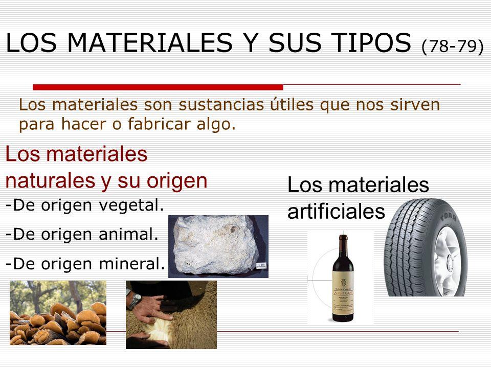 LOS MATERIALES Y SUS TIPOS (78-79) Los materiales naturales y su origen Los materiales artificiales Los materiales son sustancias útiles que nos sirve