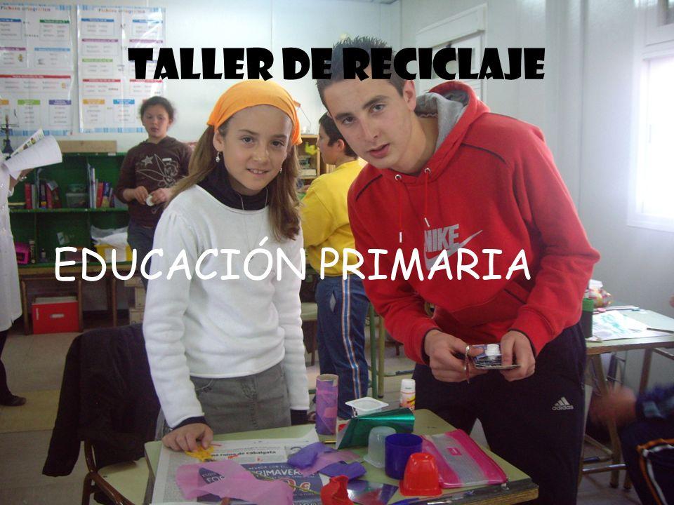 TALLER DE RECICLAJE EDUCACIÓN PRIMARIA