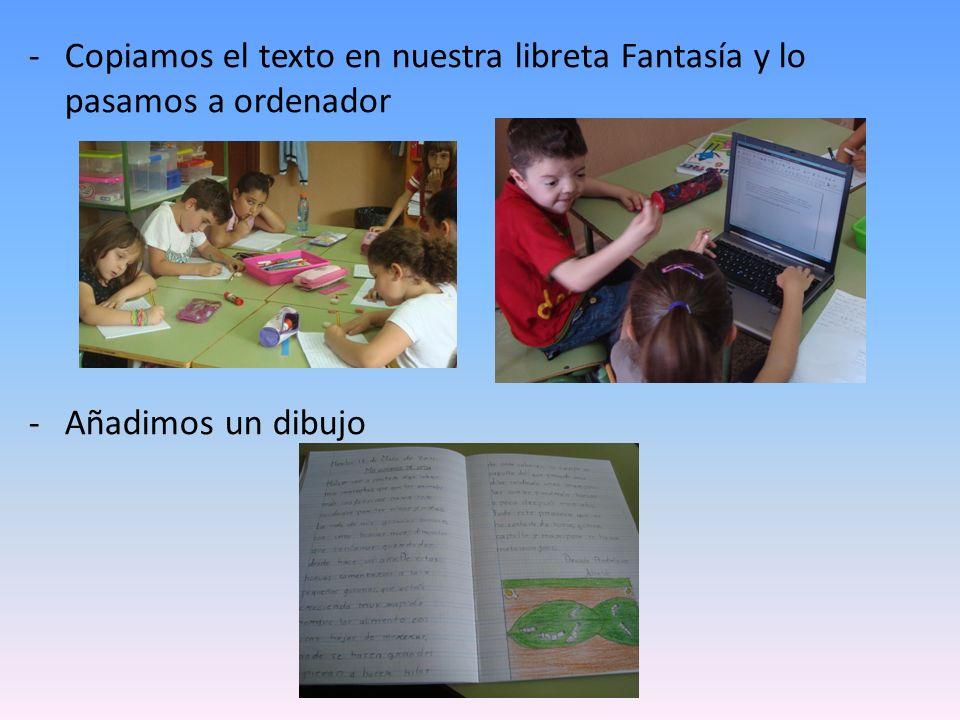 -Copiamos el texto en nuestra libreta Fantasía y lo pasamos a ordenador -Añadimos un dibujo
