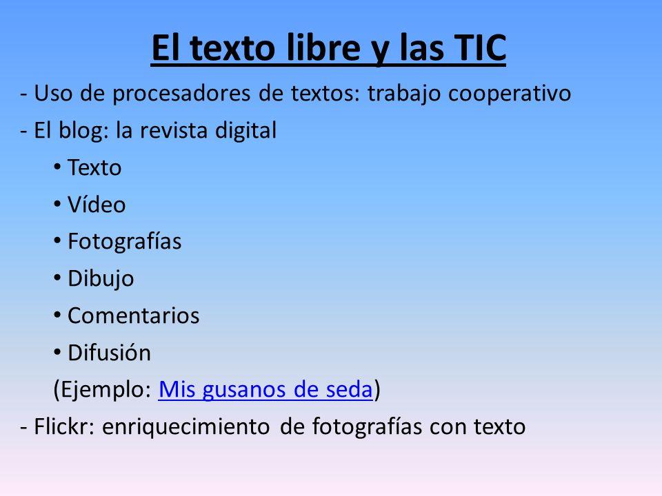 El texto libre y las TIC - Uso de procesadores de textos: trabajo cooperativo - El blog: la revista digital Texto Vídeo Fotografías Dibujo Comentarios