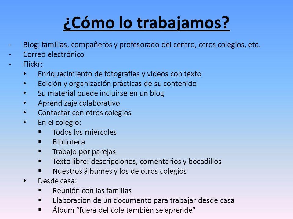 -Blog: familias, compañeros y profesorado del centro, otros colegios, etc. -Correo electrónico -Flickr: Enriquecimiento de fotografías y vídeos con te