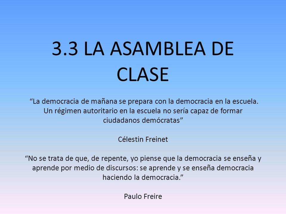 3.3 LA ASAMBLEA DE CLASE La democracia de mañana se prepara con la democracia en la escuela. Un régimen autoritario en la escuela no sería capaz de fo
