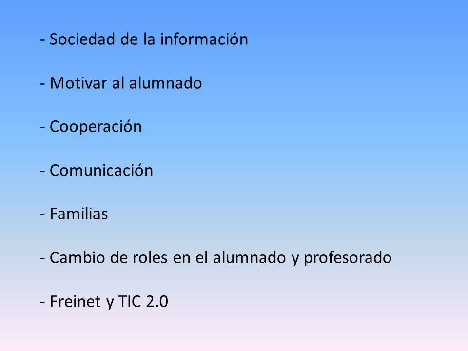 - Sociedad de la información - Motivar al alumnado - Cooperación - Comunicación - Familias - Cambio de roles en el alumnado y profesorado - Freinet y