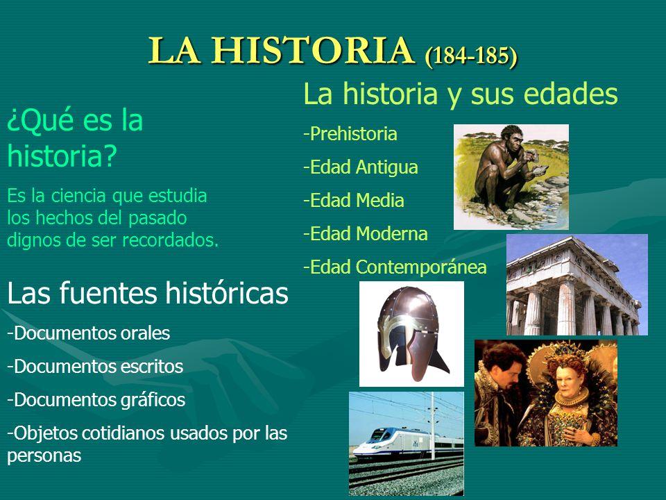 LA HISTORIA (184-185) La historia y sus edades -Prehistoria -Edad Antigua -Edad Media -Edad Moderna -Edad Contemporánea ¿Qué es la historia? Es la cie