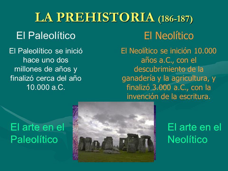 LA PREHISTORIA (186-187) El Paleolítico El Paleolítico se inició hace uno dos millones de años y finalizó cerca del año 10.000 a.C. El arte en el Pale
