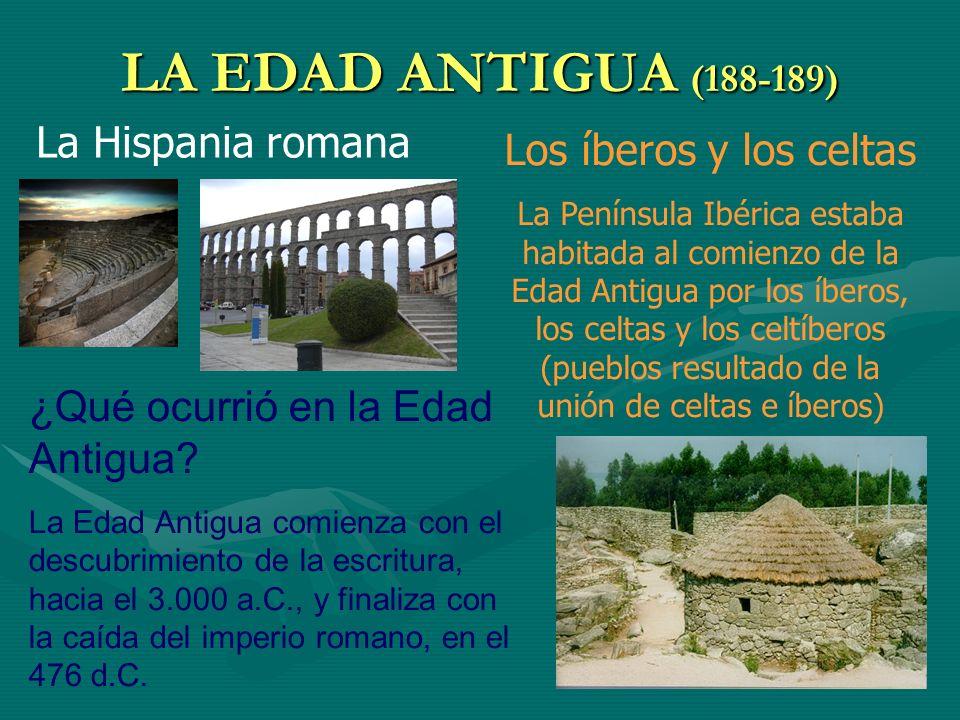 LA EDAD ANTIGUA (188-189) ¿Qué ocurrió en la Edad Antigua? La Edad Antigua comienza con el descubrimiento de la escritura, hacia el 3.000 a.C., y fina