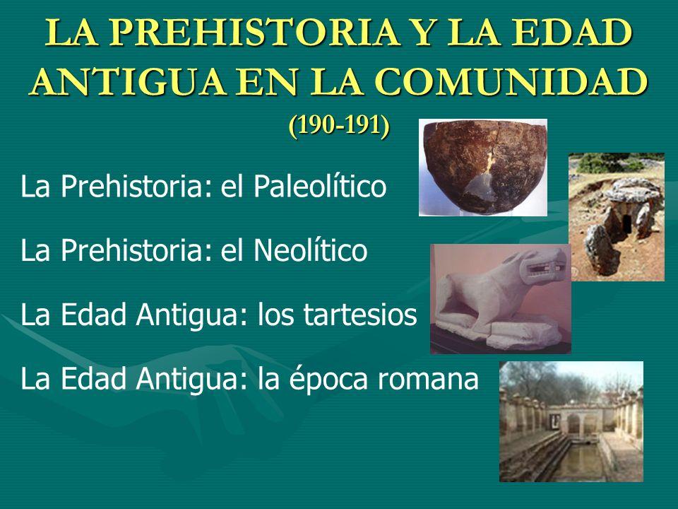 LA PREHISTORIA Y LA EDAD ANTIGUA EN LA COMUNIDAD (190-191) La Prehistoria: el Paleolítico La Prehistoria: el Neolítico La Edad Antigua: los tartesios