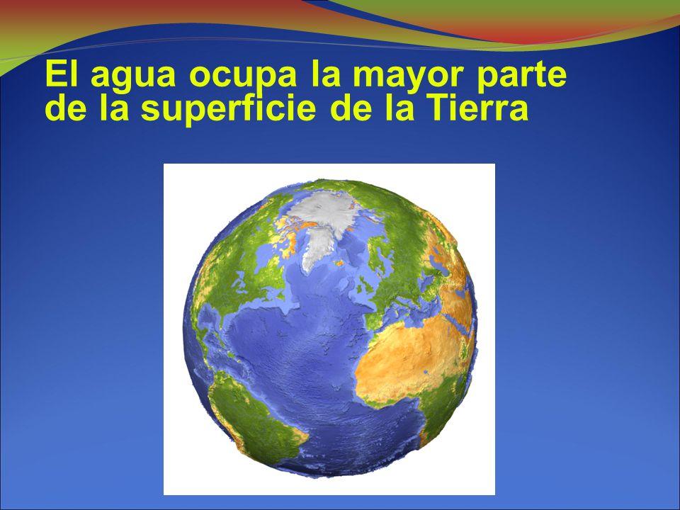 El agua ocupa la mayor parte de la superficie de la Tierra