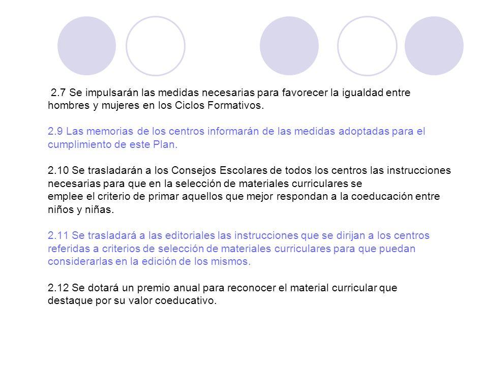 2.7 Se impulsarán las medidas necesarias para favorecer la igualdad entre hombres y mujeres en los Ciclos Formativos. 2.9 Las memorias de los centros
