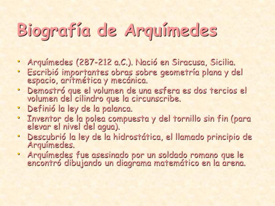 Biografía de Arquímedes Arquímedes (287-212 a.C.). Nació en Siracusa, Sicilia. Arquímedes (287-212 a.C.). Nació en Siracusa, Sicilia. Escribió importa