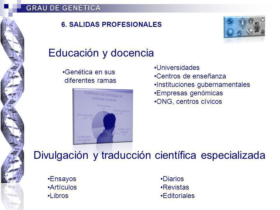 Educación y docencia Genética en sus diferentes ramas Universidades Centros de enseñanza Instituciones gubernamentales Empresas genómicas ONG, centros