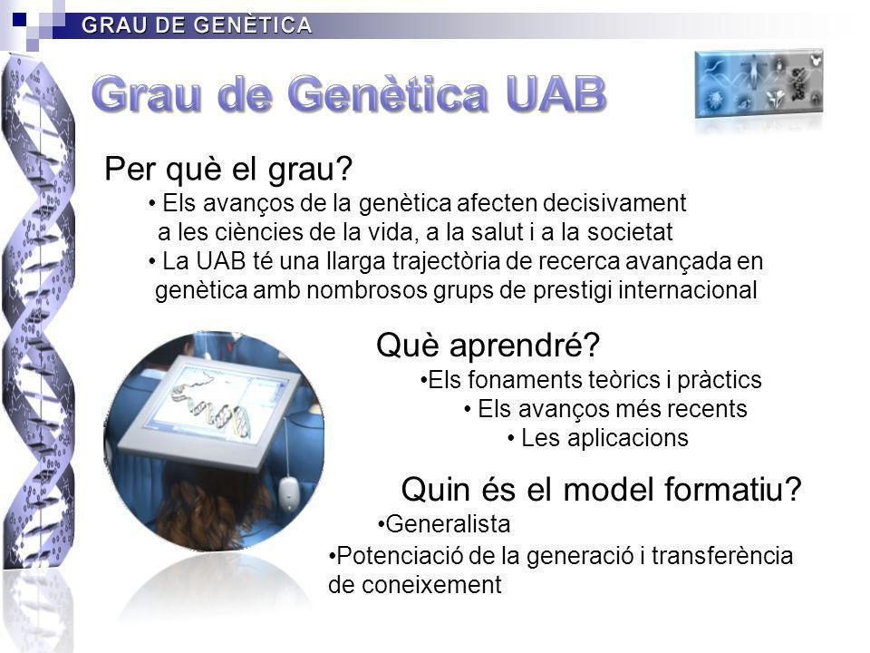 Per què el grau? Els avanços de la genètica afecten decisivament a les ciències de la vida, a la salut i a la societat La UAB té una llarga trajectòri