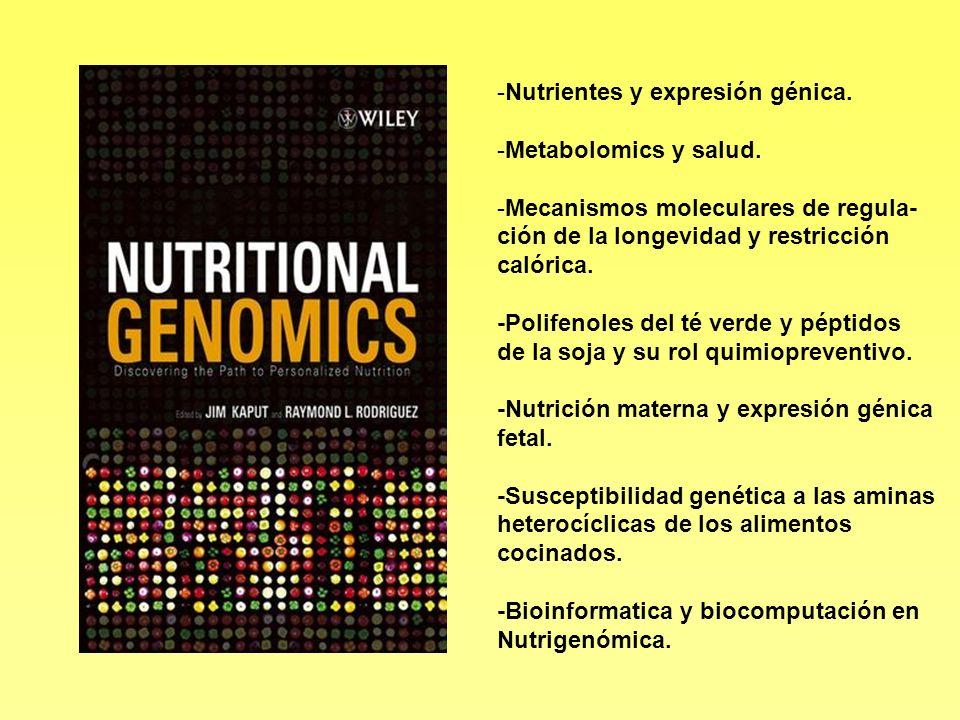 -Nutrientes y expresión génica. -Metabolomics y salud. -Mecanismos moleculares de regula- ción de la longevidad y restricción calórica. -Polifenoles d