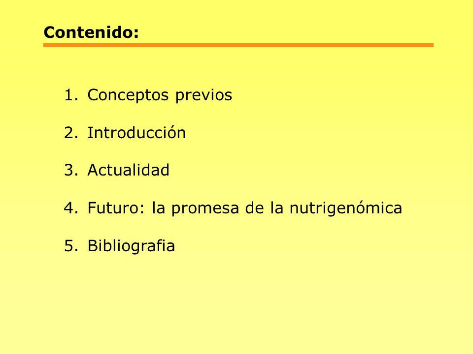 Contenido: 1.Conceptos previos 2.Introducción 3.Actualidad 4.Futuro: la promesa de la nutrigenómica 5.Bibliografia