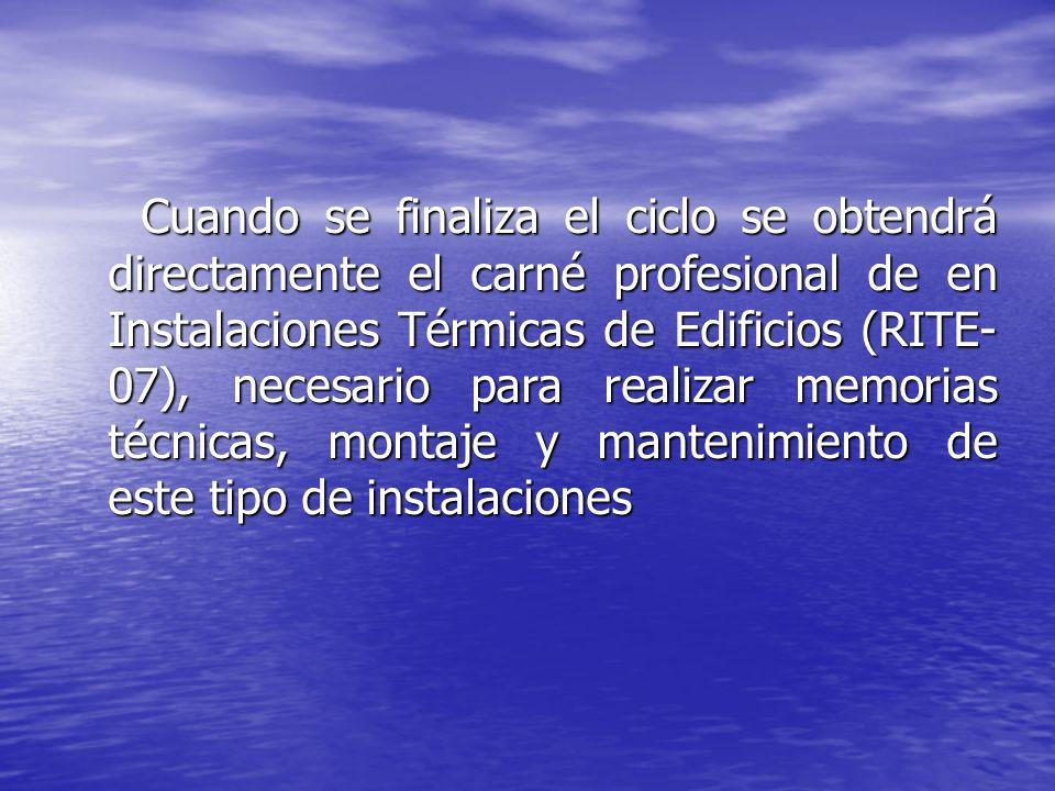 Cuando se finaliza el ciclo se obtendrá directamente el carné profesional de en Instalaciones Térmicas de Edificios (RITE- 07), necesario para realiza