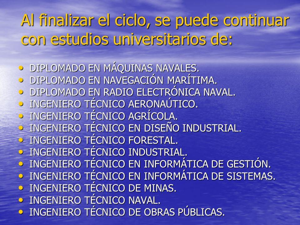 Al finalizar el ciclo, se puede continuar con estudios universitarios de: DIPLOMADO EN MÁQUINAS NAVALES. DIPLOMADO EN MÁQUINAS NAVALES. DIPLOMADO EN N