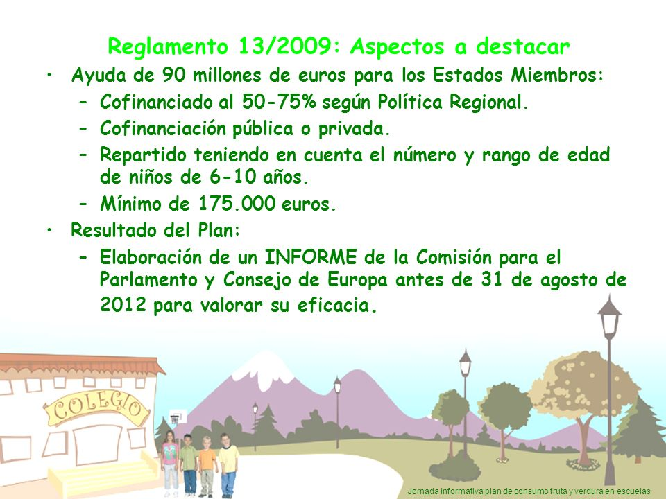 Jornada informativa plan de consumo fruta y verdura en escuelas Reglamento 13/2009: Aspectos a destacar Ayuda de 90 millones de euros para los Estados
