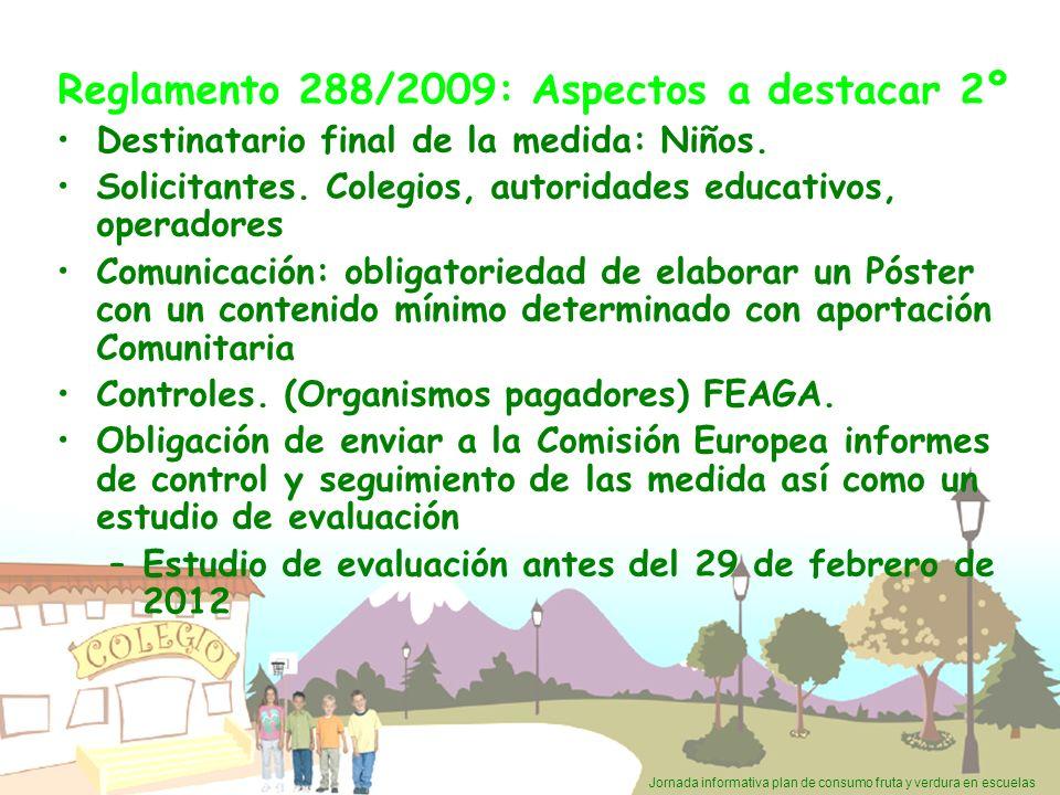 Jornada informativa plan de consumo fruta y verdura en escuelas Reglamento 288/2009: Aspectos a destacar 2º Destinatario final de la medida: Niños. So
