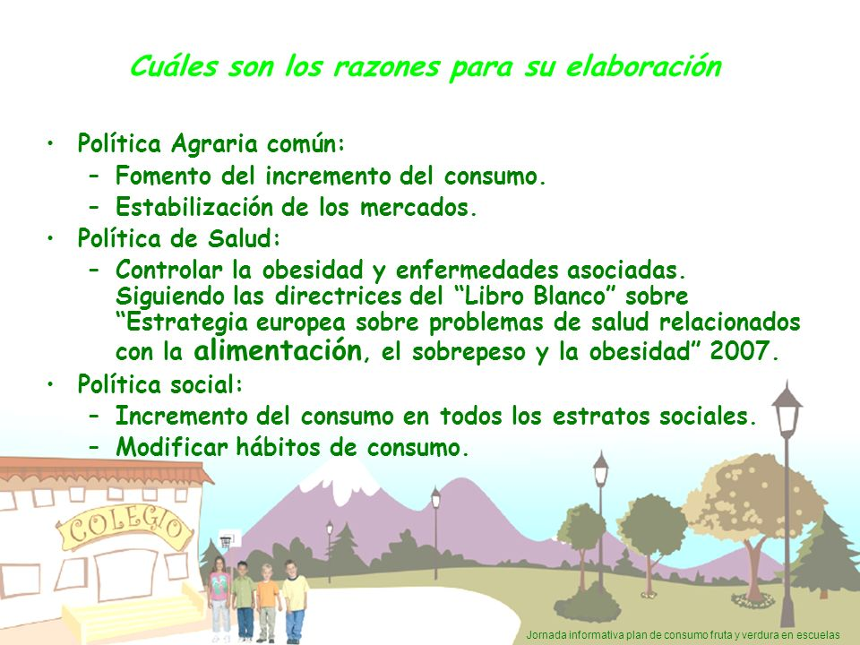 Jornada informativa plan de consumo fruta y verdura en escuelas Reglamento 288/2009: Aspectos a destacar 2º Destinatario final de la medida: Niños.