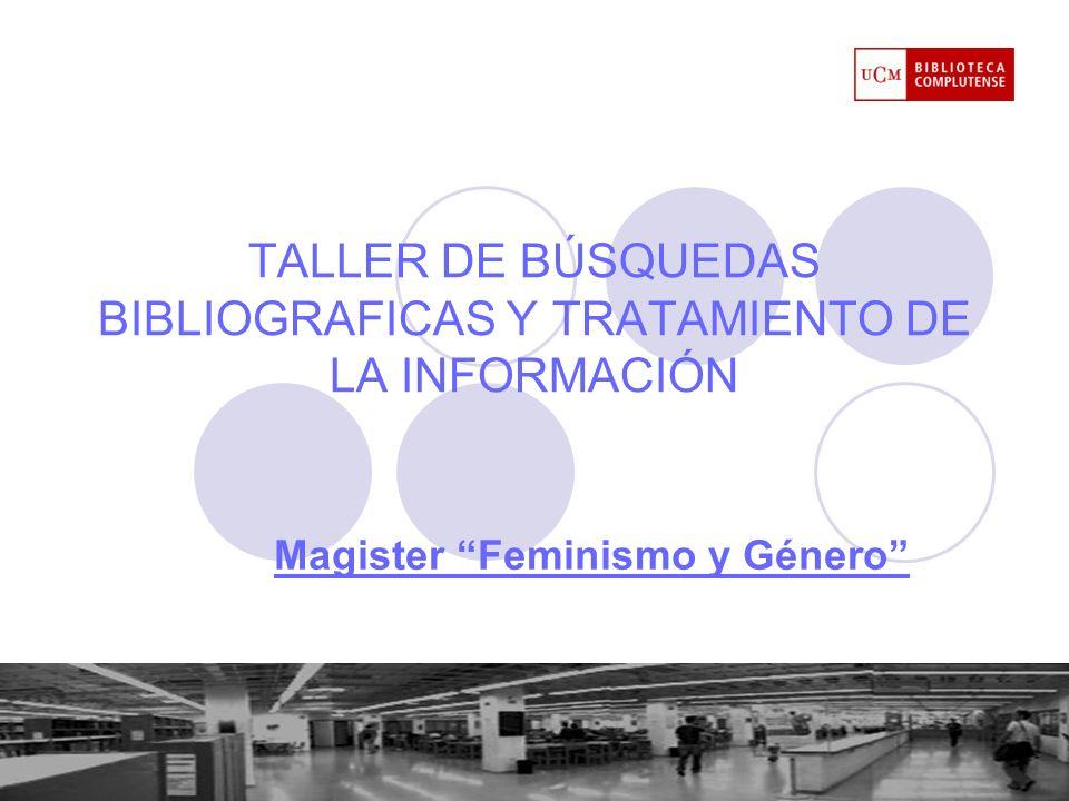 Objetivos - Facilitar el proceso de recuperación de información y contenidos a partir de los recursos que ofrece la Biblioteca de la UCM (BUC) en feminismo - Dar a conocer herramientas y servicios de ayuda al tratamiento de la información localizada.