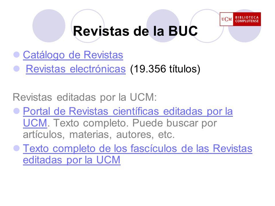 Revistas de la BUC Catálogo de Revistas Revistas electrónicas (19.356 títulos)Revistas electrónicas Revistas editadas por la UCM: Portal de Revistas c