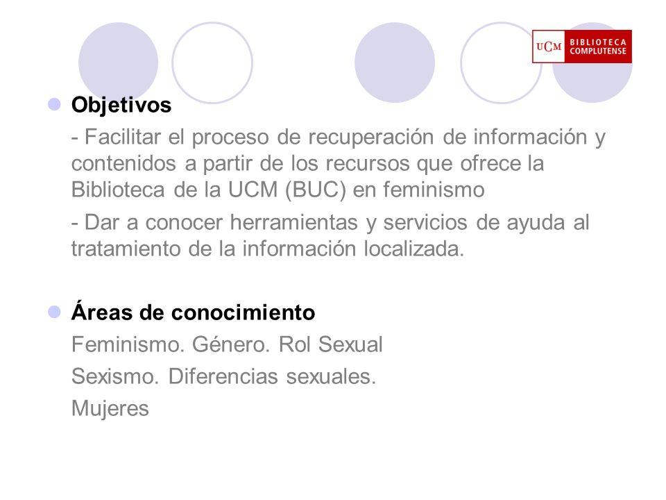 Objetivos - Facilitar el proceso de recuperación de información y contenidos a partir de los recursos que ofrece la Biblioteca de la UCM (BUC) en femi