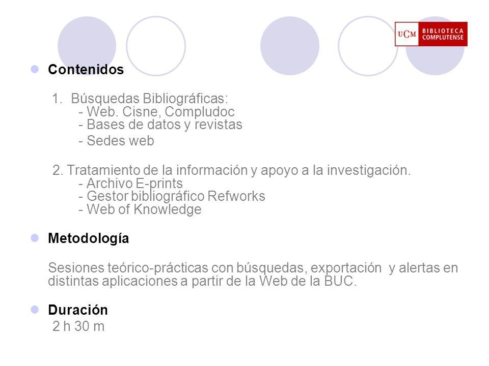 Contenidos 1. Búsquedas Bibliográficas: - Web. Cisne, Compludoc - Bases de datos y revistas - Sedes web 2. Tratamiento de la información y apoyo a la